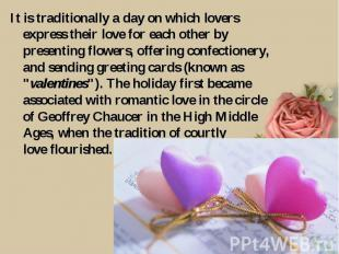 It is traditionally a day on which lovers express their love for each other by p