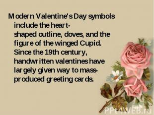 Modern Valentine's Day symbols include the heart-shaped outline, doves, and the