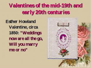 Valentines of the mid-19th and early 20th centuries Esther Howland Valentine, ci