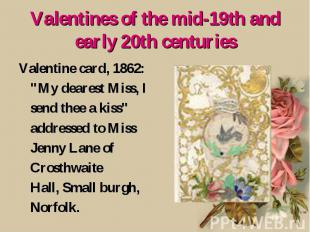 "Valentines of the mid-19th and early 20th centuries Valentine card, 1862: ""My de"