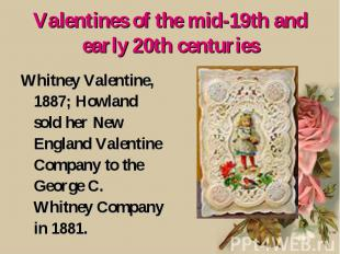 Valentines of the mid-19th and early 20th centuries Whitney Valentine, 1887; How