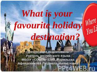 What is your favourite holiday destination? Презентация подготовила Учитель англ