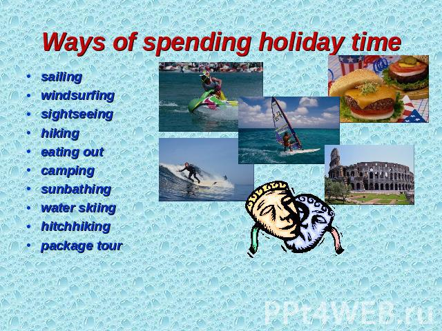 Ways of spending holiday time sailing windsurfing sightseeing hiking eating out camping sunbathing water skiing hitchhiking package tour