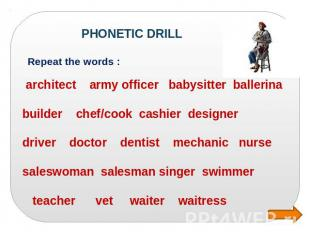 PHONETIC DRILL Repeat the words : architect army officer babysitter ballerina bu