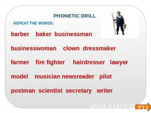 PHONETIC DRILL Repeat the words : barber baker businessman businesswoman clown d