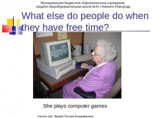 What else do people do when they have free time? She plays computer games