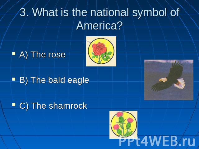3. What is the national symbol of America? A) The rose B) The bald eagle C) The shamrock