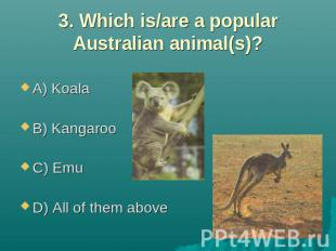 3. Which is/are a popular Australian animal(s)? A) Koala B) Kangaroo C) Emu D) A