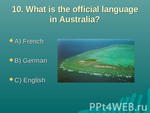 10. What is the official language in Australia? A) French B) German C) English