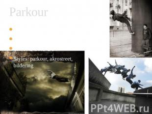 Parkour When:1987 Where: France, Liss Who: David Bell Styles: parkour, akrostree
