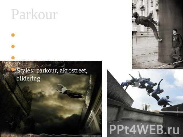 Parkour When:1987 Where: France, Liss Who: David Bell Styles: parkour, akrostreet, bildering