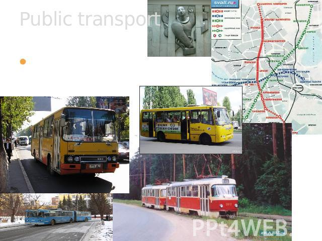 Public transport Kinds of public transport: Underground, bus, trolley, train, fixed-route taxi