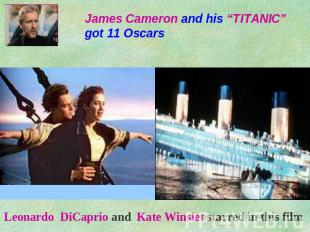 "James Cameron and his ""TITANIC"" got 11 Oscars Leonardo DiCaprio and Kate Winslet"