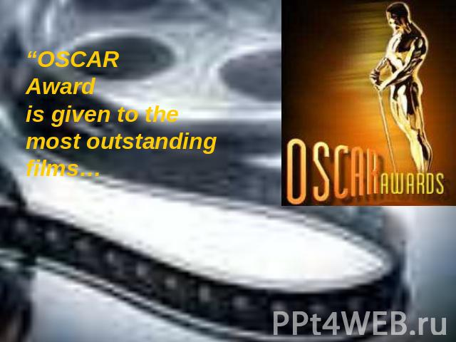 """OSCAR Award is given to the most outstanding films…"