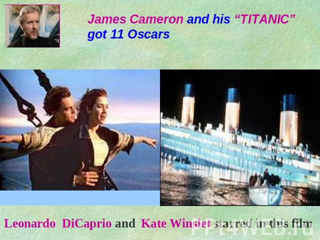 "James Cameron and his ""TITANIC"" got 11 Oscars Leonardo DiCaprio and Kate Winslet starred in this film"