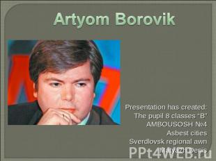 "Artyom Borovik Presentation has created: The pupil 8 classes ""B"" AMBOUSOSH №4 As"