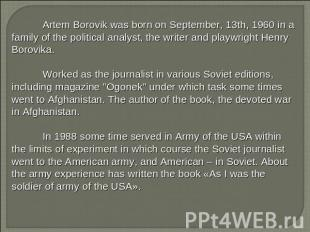 Artem Borovik was born on September, 13th, 1960 in a family of the political ana