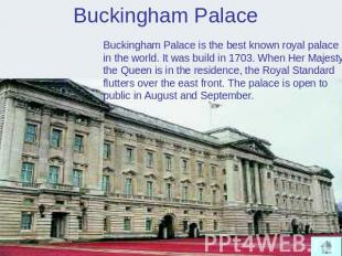 Buckingham Palace Buckingham Palace is the best known royal palace in the world.