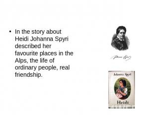 In the story about Heidi Johanna Spyri described her favourite places in the Alp
