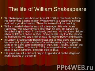 The life of William Shakespeare W. Shakespeare was born on April 23, 1564 in Str
