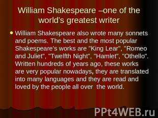 William Shakespeare –one of the world's greatest writer William Shakespeare also