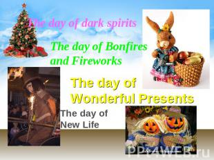 The day of dark spirits The day of Bonfires and Fireworks The day of Wonderful P