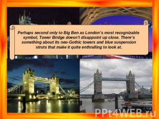 Perhaps second only to Big Ben as London's most recognizable symbol, Tower Bridg
