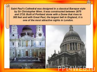 Saint Paul's Cathedral was designed in a classical Baroque style by Sir Christop