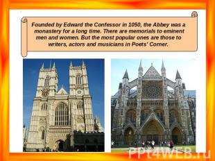 Founded by Edward the Confessor in 1050, the Abbey was a monastery for a long ti