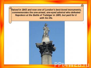 Raised in 1843 and now one of London's best-loved monuments, commemorates the on