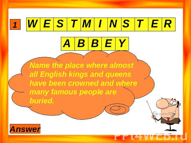 Name the place where almost all English kings and queens have been crowned and where many famous people are buried.