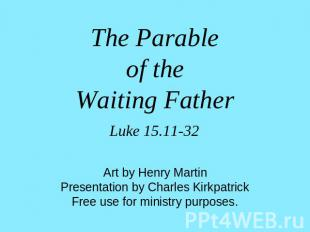 The Parableof theWaiting Father Luke 15.11-32 Art by Henry MartinPresentation by