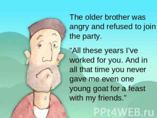"The older brother was angry and refused to join the party. ""All these years I've"
