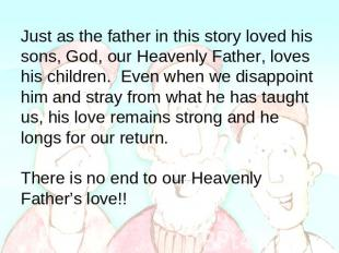 Just as the father in this story loved his sons, God, our Heavenly Father, loves
