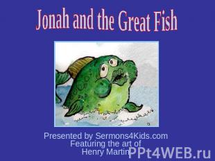 Jonah and the Great Fish Presented by Sermons4Kids.com Featuring the art of Henr