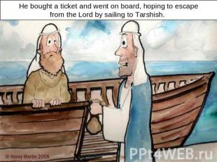 He bought a ticket and went on board, hoping to escapefrom the Lord by sailing t