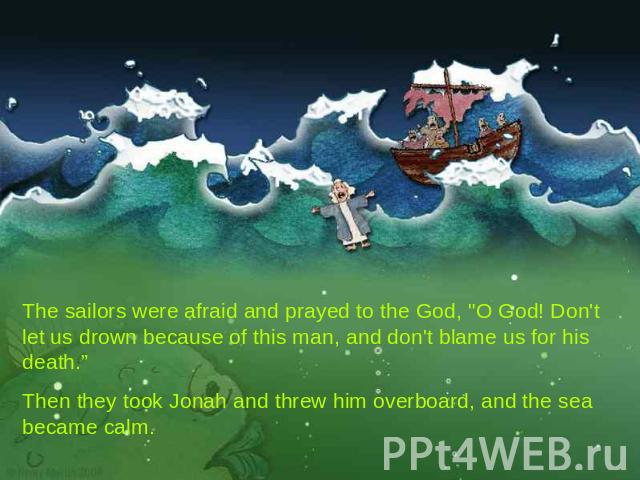 The sailors were afraid and prayed to the God,