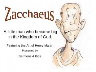 Zacchaeus A little man who became big in the Kingdom of God. Featuring the Art o