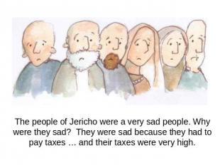 The people of Jericho were a very sad people. Why were they sad? They were sad b