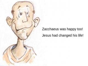 Zacchaeus was happy too! Jesus had changed his life!
