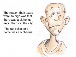 The reason their taxes were so high was that there was a dishonest tax collector