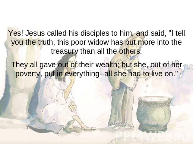 Yes! Jesus called his disciples to him, and said,