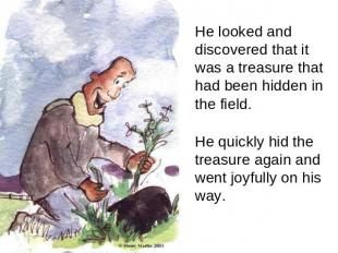 He looked and discovered that it was a treasure that had been hidden in the fiel
