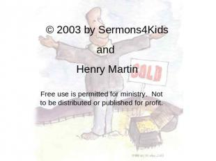 © 2003 by Sermons4Kids and Henry Martin Free use is permitted for ministry. Not