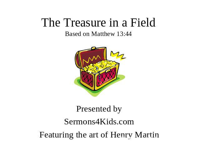 The Treasure in a Field Based on Matthew 13:44 Presented by Sermons4Kids.com Featuring the art of Henry Martin