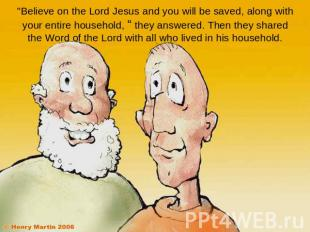"""Believe on the Lord Jesus and you will be saved, along with your entire househo"