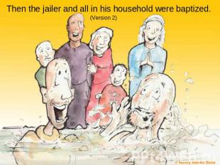 Then the jailer and all in his household were baptized.