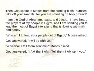 "Then God spoke to Moses from the burning bush. ""Moses, take off your sandals, fo"