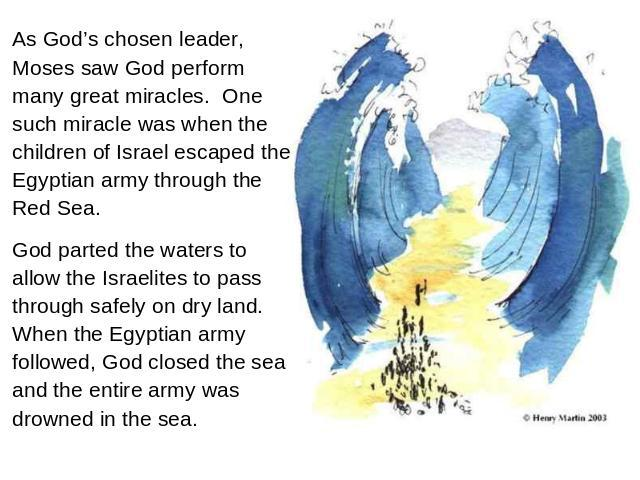 As God's chosen leader, Moses saw God perform many great miracles. One such miracle was when the children of Israel escaped the Egyptian army through the Red Sea. God parted the waters to allow the Israelites to pass through safely on dry land. When…