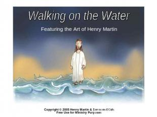 Walking on the Water Featuring the Art of Henry Martin Copyright © 2005 Henry Ma